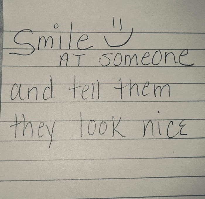 Smile at someone and tell them they look nice.